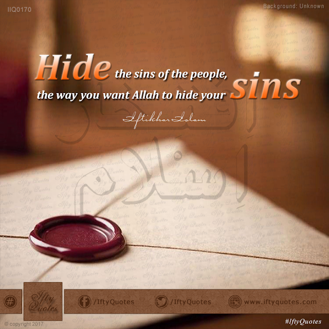 Ifty Quotes: Hide the sins of the people the way you want Allah to hide your sins - Iftikhar Islam
