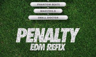 [Music] DJ Consequence X Phantom X Maestro D X Small Doctor – Penalty (EDM Refix)