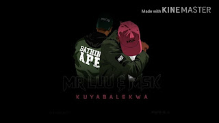 Mr-Luu-&-MSK-Kuyabalekwa