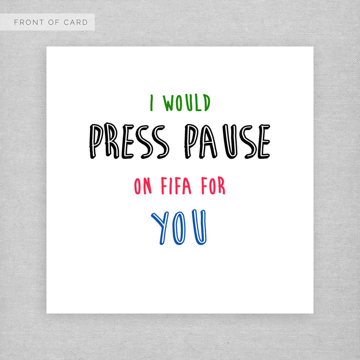 I Would PRESS PAUSE on FIFA For You