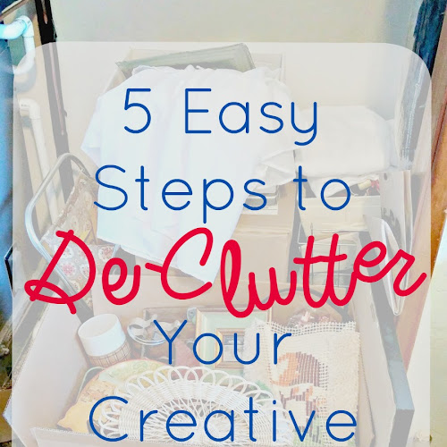 Creative People are Messy! 5 Easy Steps To De-clutter Your Creative Space