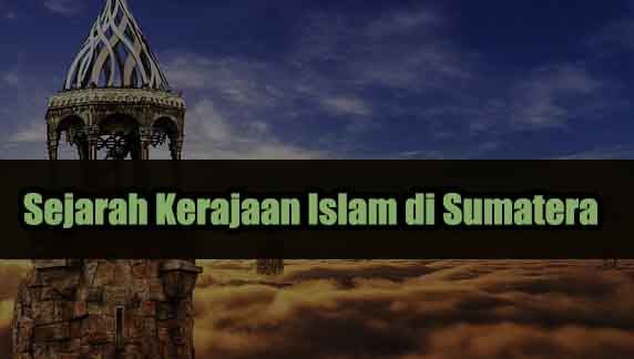 Sejarah Kerajaan Islam di Sumatera Lengkap