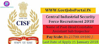 Central Industrial Security Force Recruitment 2018 – 118 Assistant Sub Inspector, Head Constable