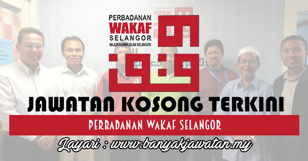 Jawatan Kosong di Perbadanan Wakaf Selangor www.banyakjawatan.my