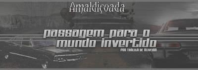 BC: Amaldiçoada, Passagem para o mundo invertido (Thalita de Oliveira)
