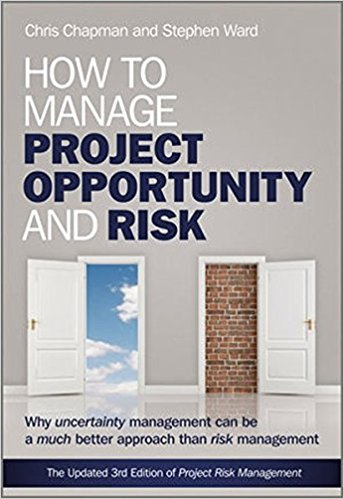 How to manage project opportunity and risk : why uncertainty management can be a much better approach than risk management