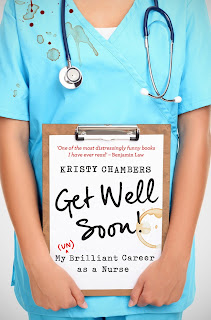 Get Well Soon! My (Un) Brilliant Career as a Nurse by Kristy Chambers book cover