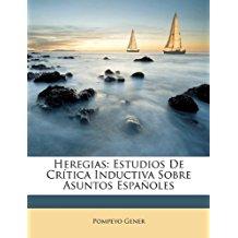 Heregias: Estudios De Crítica Inductiva Sobre Asuntos Españoles
