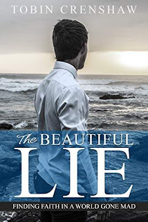 The Beautiful Lie: Finding Faith in a World Gone Mad free book promotion Tobin Crenshaw