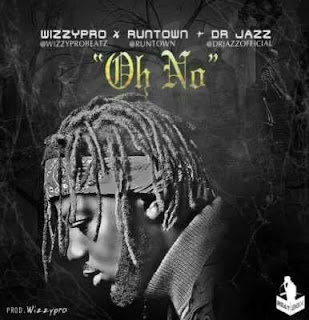 Wizzy Pro Ft. Runtown & Dr. Jazz - Oh No.mp3