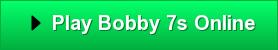 Play Bobby 7s