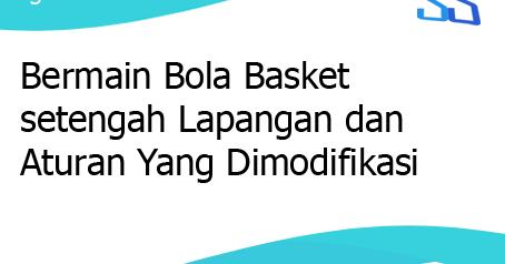 Bermain Bola Basket Setengah Lapangan Dan Aturan Yang Dimodifikasi
