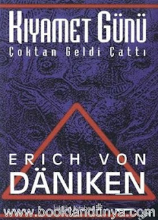 Erich von Daniken - Kıyamet Günü Çoktan Geldi Çattı