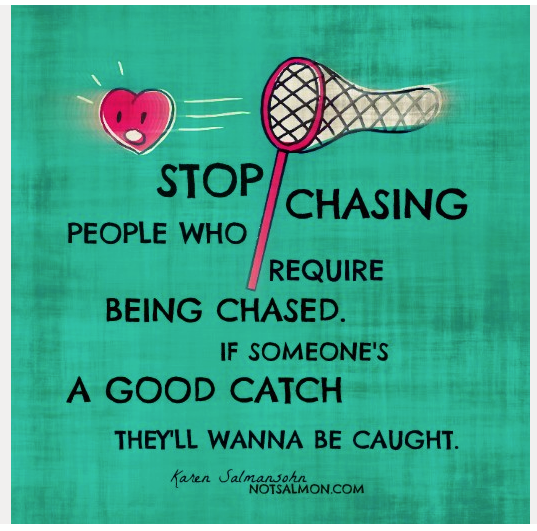 Stop Chasing People Who Require Being Chased. If Someone's