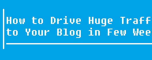 How to Drive Huge Traffic to Your Blog in Few Week ~ Tech Mad Lab- Tech At Your Fingers