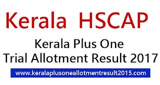 Kerala HSCAP trial allotment 2017, Hscap +1 trial allotment, Kerala Plus One allotment result 2017, HSCAP eksjalakam trial allotment 2017, Plus one single window admission trial allotment result 2017, hscap.gov.in allotment, Plus one allotment first and second 2017