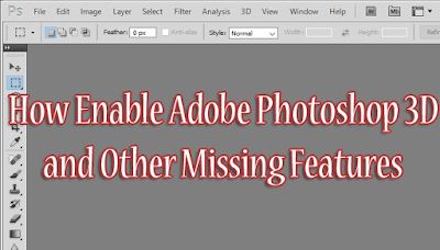 How Enable Adobe Photoshop 3D and Other Missing Features