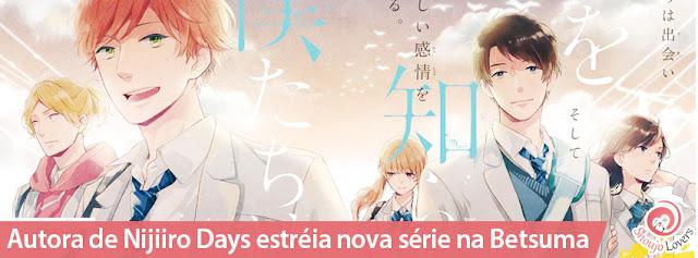 Autora de Nijiiro Days estréia nova série na Betsuma