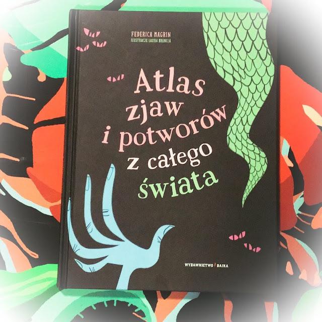 """""""Atlas zjaw i potworów z całego świata"""", czyli wyprawy bliższe i dalsze tylko dla odważnych"""