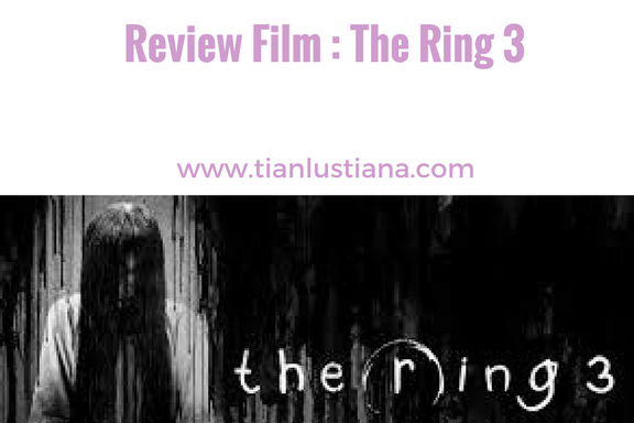Review Film : The Ring 3