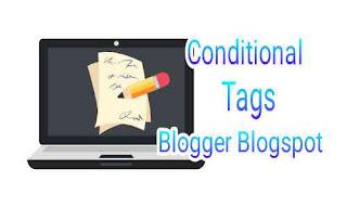 Tag kondisional blogger terbaru yang lebih simple dan mudah dimengerti