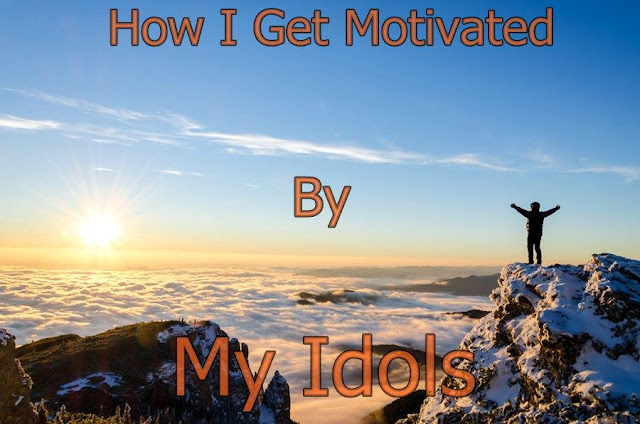 How I Get Motivated By My Idols