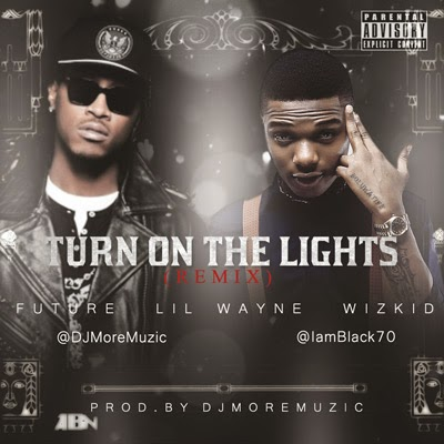 Future ft Lil Wayne & Wizkid - Turn On The Lights (Remix)