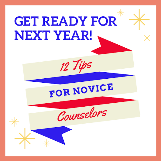 Get Ready for Next Year: 12 Tips for Novice School Counselors