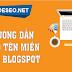 Hướng Dẫn Trỏ - Cài Đặt Tên Miền (Domain) vào Blogspot Blogger Chi Tiết