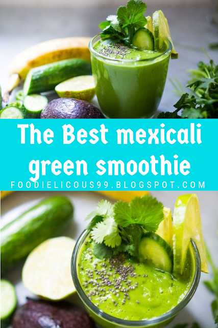 The Best mexicali green smoothie