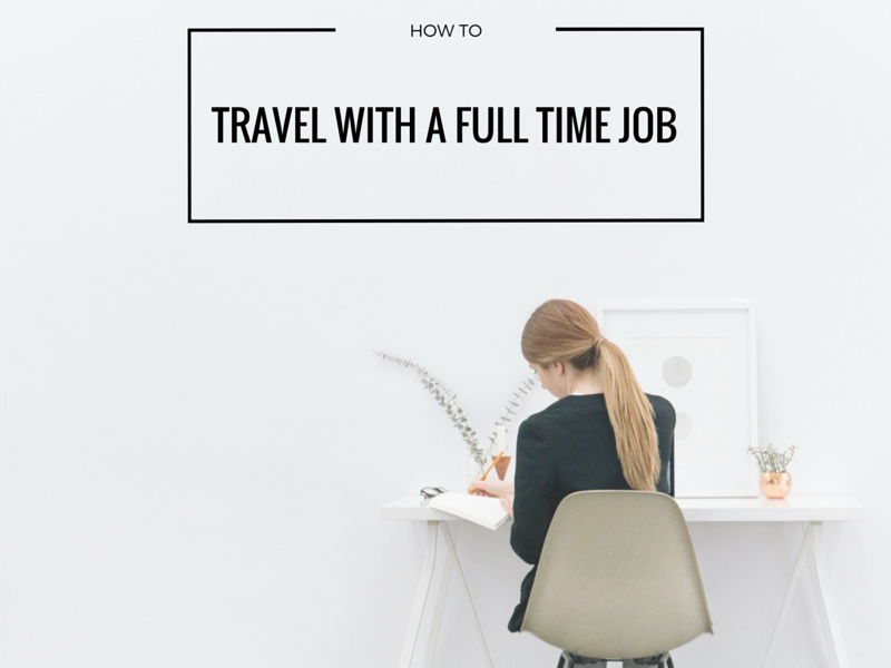 how to travel when you work full time