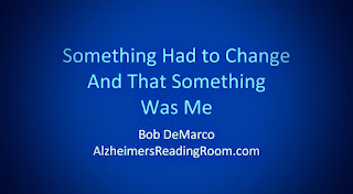 Something had to change and that something was me - Quote Alzheimer's Reading Room