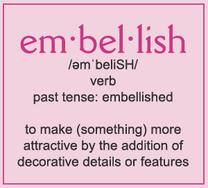 verb past tense: embellished  to make (something) more  attractive by the addition of  decorative details or features