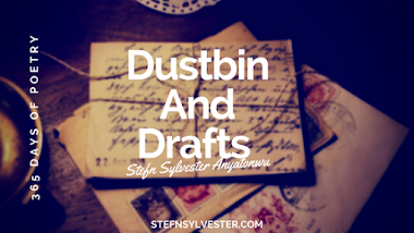 Dustbin And Drafts - Stefn Sylvester Anyatonwu