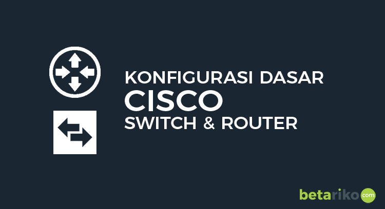 Belajar Konfigurasi Dasar Cisco IOS Router dan Switch