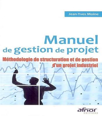 Manuel de gestion de projet PDF : méthodologie de structuration et de gestion d'un projet professionnel