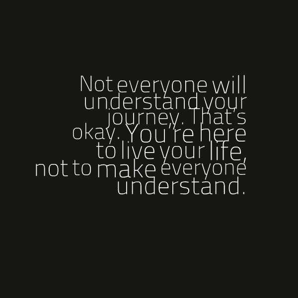 Not Everyone Will Understand Your Journey Thats Okay You Are Here
