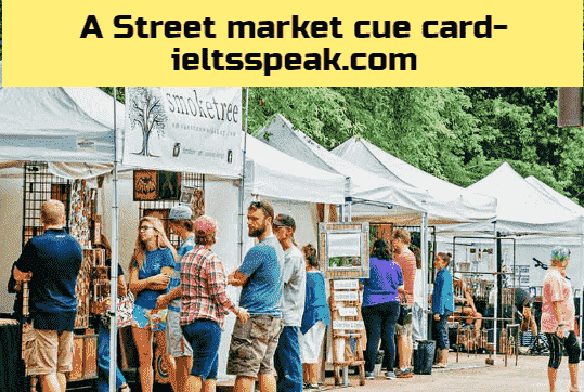 A Street Market or an Open Air Market IELTS cue card