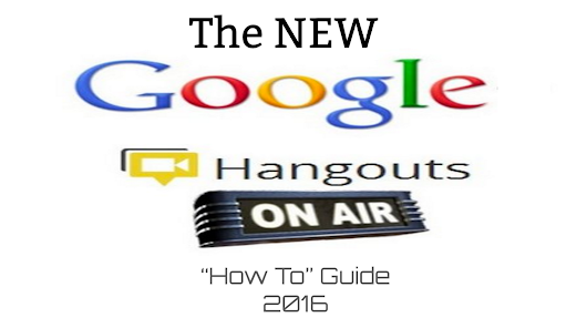 "The NEW Google Hangouts On Air ""How To"" Guide"
