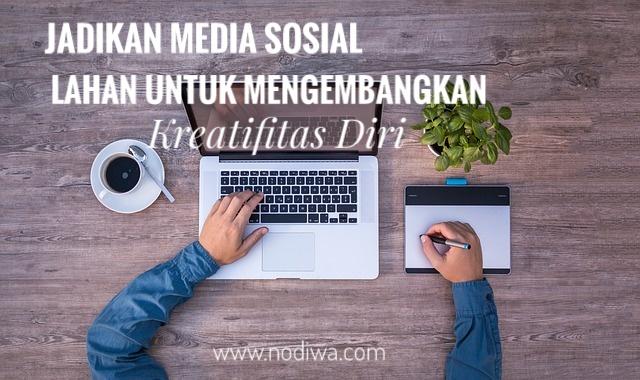 Jadikan Media Sosial Lahan Untuk Mengembangkan Kreatifitas Diri