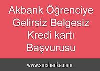 Akbank Öğrenciye Gelirsiz Belgesiz Kredi Kartı Başvurusu