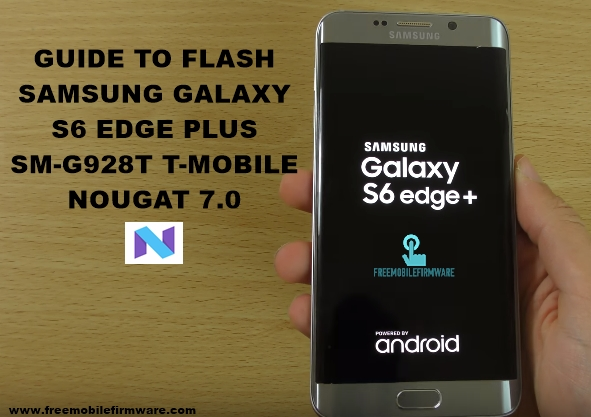 Guide To Flash Samsung Galaxy S6 Edge Plus T-Mobile G928T Nougat 7.0 Odin Method Tested Firmware