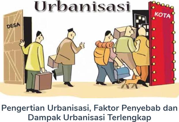 Membahas Materi Pengertian Urbanisasi Beserta Faktor Penyebab dan Dampak Urbanisasi Terlengkap