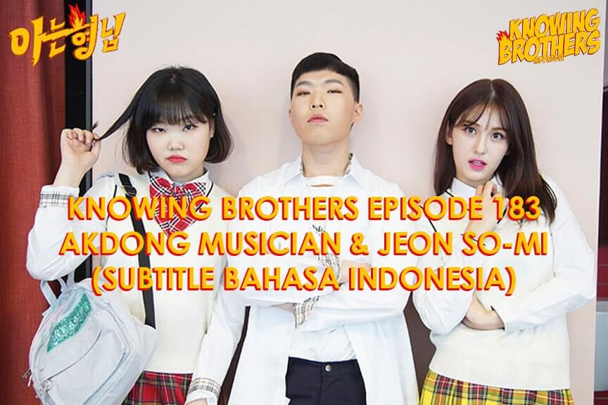 Nonton streaming online & download Knowing Brothers episode 183 bintang tamu Akdong Musician & Jeon So-mi sub Indo