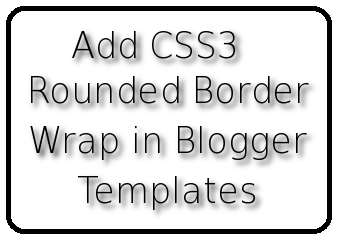 How to Add CSS3 Rounded Border Wrap in Blogger Templates | Blogolect