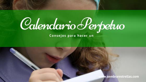 Un Calendario Perpetuo es un excelente recurso educativo, en este articulo te doy pautas para craer el tuyo  te comparto enlaces de donde descargartelos.