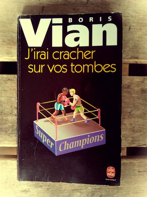"""J'irai cracher sur vos tombes"" - Boris Vian"