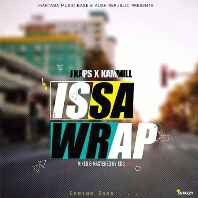 #MUSIC: ISSA WRAP- JKAPS x KAMMILL
