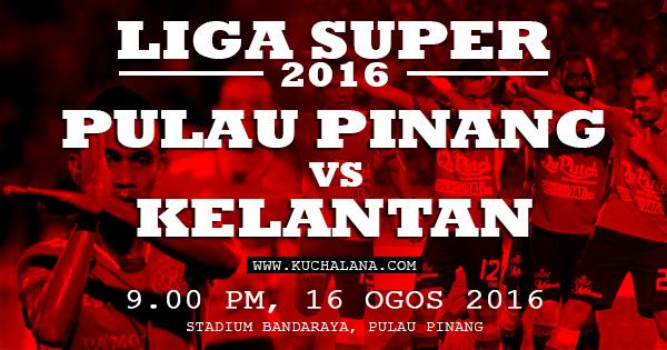 Liga Super 2016 : Pulau Pinang Vs Kelantan
