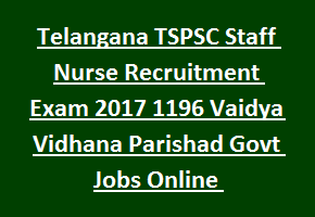 Telangana State TSPSC Staff Nurse Recruitment Exam 2017 1196 Vaidya Vidhana Parishad Govt Jobs Online Notification